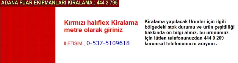 Adana kırmızı halıflex kiralama firması iletişim ; 0 505 394 29 32