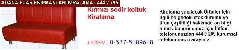 Adana kırmızı sedir koltuk kiralama firması iletişim ; 0 505 394 29 32
