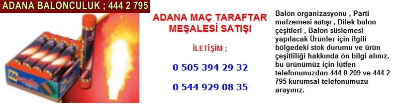 Adana maç taraftar meşalesi satışı firması iletişim ; 0 544 929 08 35