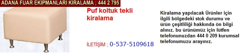 Adana puf koltuk tekli kiralama firması iletişim ; 0 505 394 29 32