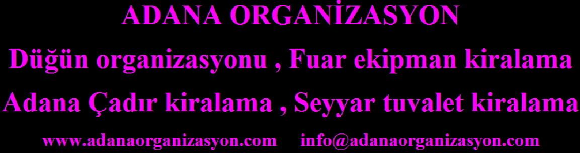 Adana organizasyon , Adana fuar ekipmanları kiralama , Çadır Kiralama , Masa Sandalye kiralama